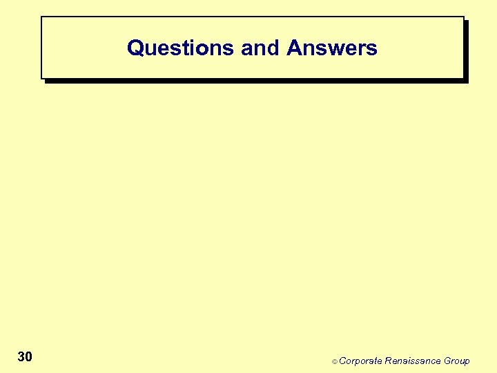 Questions and Answers 30 © Corporate Renaissance Group