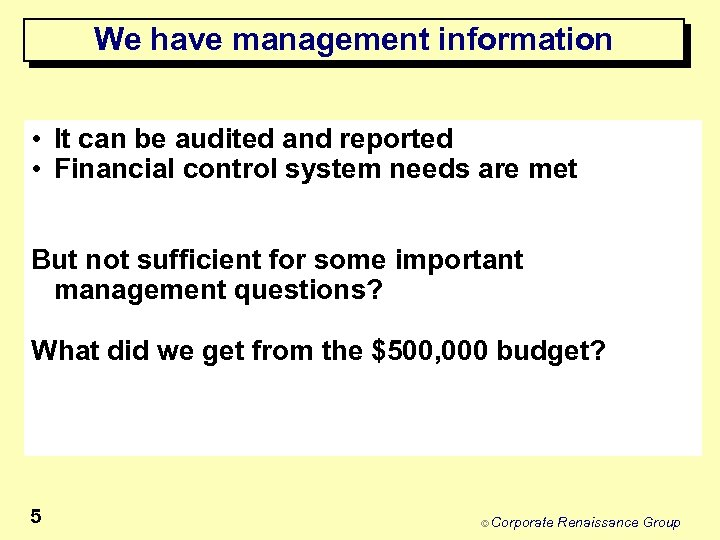 We have management information • It can be audited and reported • Financial control