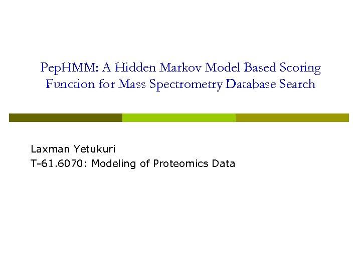 Pep. HMM: A Hidden Markov Model Based Scoring Function for Mass Spectrometry Database Search