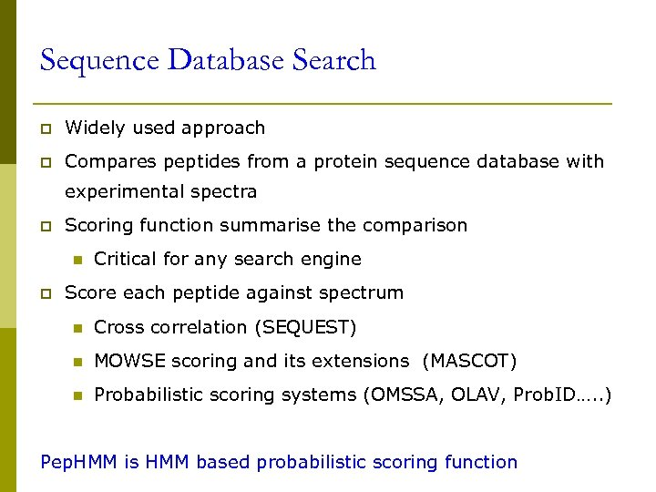 Sequence Database Search p Widely used approach p Compares peptides from a protein sequence