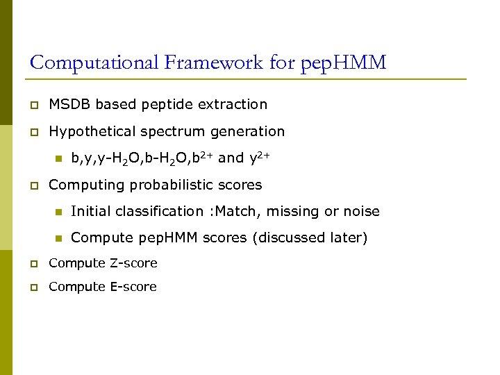 Computational Framework for pep. HMM p MSDB based peptide extraction p Hypothetical spectrum generation