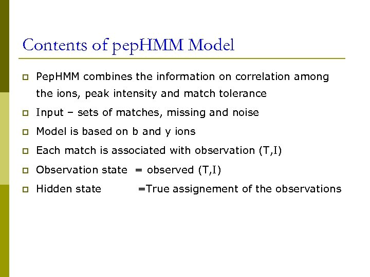 Contents of pep. HMM Model p Pep. HMM combines the information on correlation among
