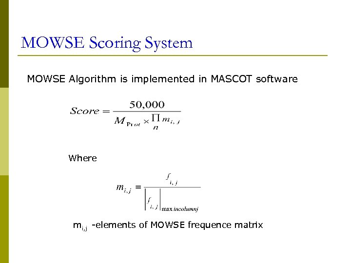 MOWSE Scoring System MOWSE Algorithm is implemented in MASCOT software Where mi, j -elements