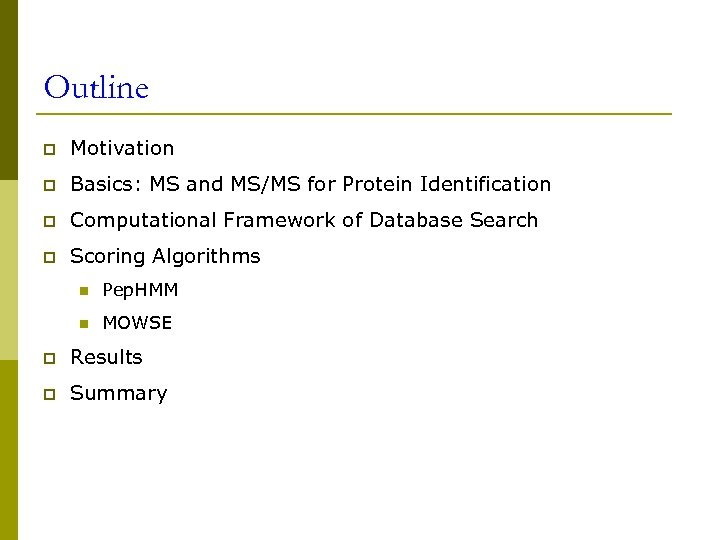Outline p Motivation p Basics: MS and MS/MS for Protein Identification p Computational Framework