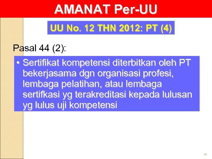 AMANAT Per-UU UU No. 12 THN 2012: PT (4) Pasal 44 (2): • Sertifikat