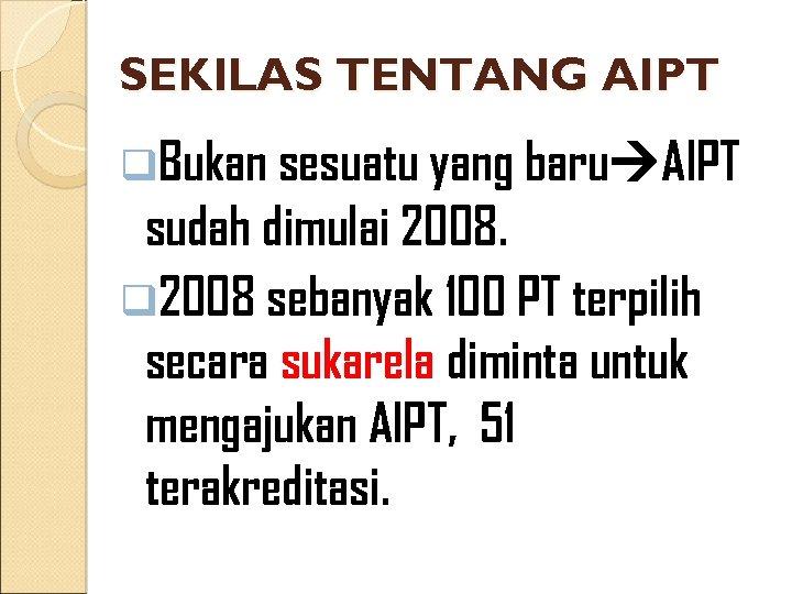 SEKILAS TENTANG AIPT q. Bukan sesuatu yang baru AIPT sudah dimulai 2008. q 2008