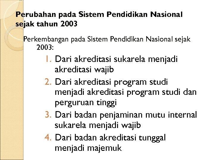 Perubahan pada Sistem Pendidikan Nasional sejak tahun 2003 Perkembangan pada Sistem Pendidikan Nasional sejak
