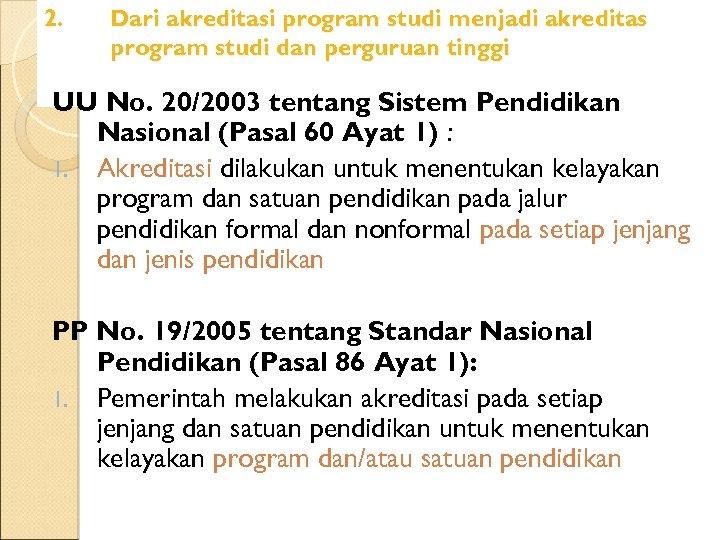 2. Dari akreditasi program studi menjadi akreditas program studi dan perguruan tinggi UU No.