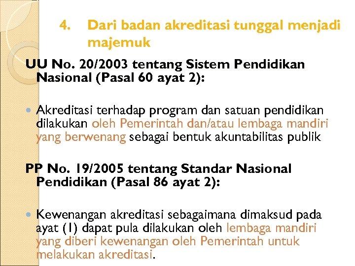 4. Dari badan akreditasi tunggal menjadi majemuk UU No. 20/2003 tentang Sistem Pendidikan Nasional