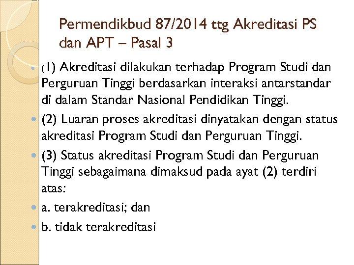 Permendikbud 87/2014 ttg Akreditasi PS dan APT – Pasal 3 (1) Akreditasi dilakukan terhadap