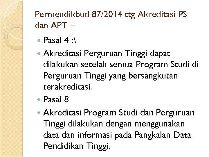 Permendikbud 87/2014 ttg Akreditasi PS dan APT – Pasal 4 :  Akreditasi Perguruan
