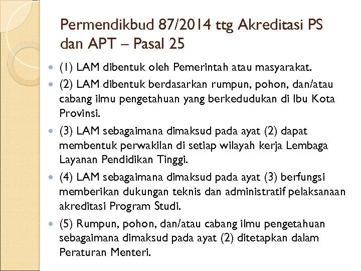 Permendikbud 87/2014 ttg Akreditasi PS dan APT – Pasal 25 (1) LAM dibentuk oleh