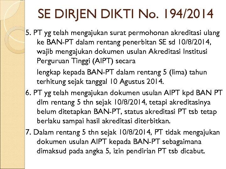 SE DIRJEN DIKTI No. 194/2014 5. PT yg telah mengajukan surat permohonan akreditasi ulang