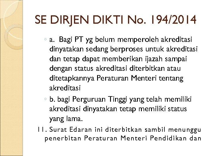 SE DIRJEN DIKTI No. 194/2014 ◦ a. Bagi PT yg belum memperoleh akreditasi dinyatakan
