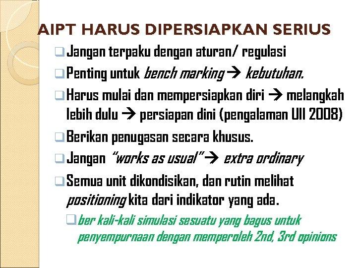 AIPT HARUS DIPERSIAPKAN SERIUS q Jangan terpaku dengan aturan/ regulasi q Penting untuk bench
