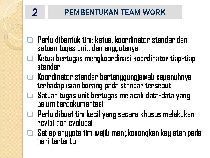 2 q q q PEMBENTUKAN TEAM WORK Perlu dibentuk tim: ketua, koordinator standar dan