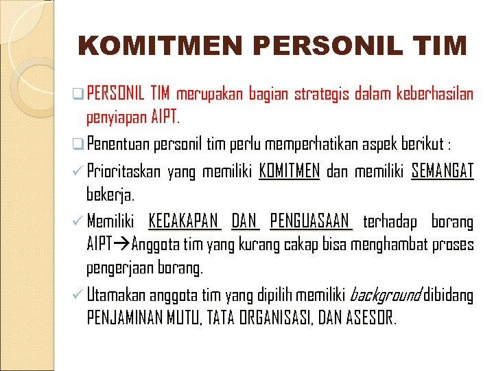 KOMITMEN PERSONIL TIM q PERSONIL TIM merupakan bagian strategis dalam keberhasilan penyiapan AIPT. q