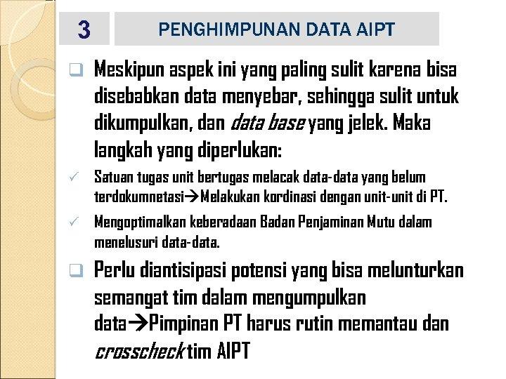 3 q PENGHIMPUNAN DATA AIPT Meskipun aspek ini yang paling sulit karena bisa disebabkan