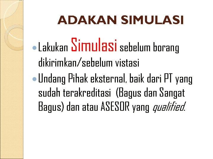 ADAKAN SIMULASI Lakukan Simulasi sebelum borang dikirimkan/sebelum vistasi Undang Pihak eksternal, baik dari PT