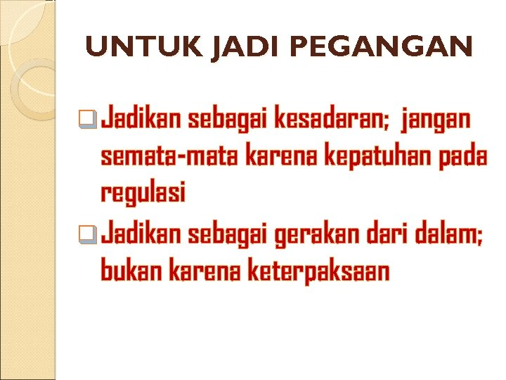 UNTUK JADI PEGANGAN q Jadikan sebagai kesadaran; jangan semata-mata karena kepatuhan pada regulasi q