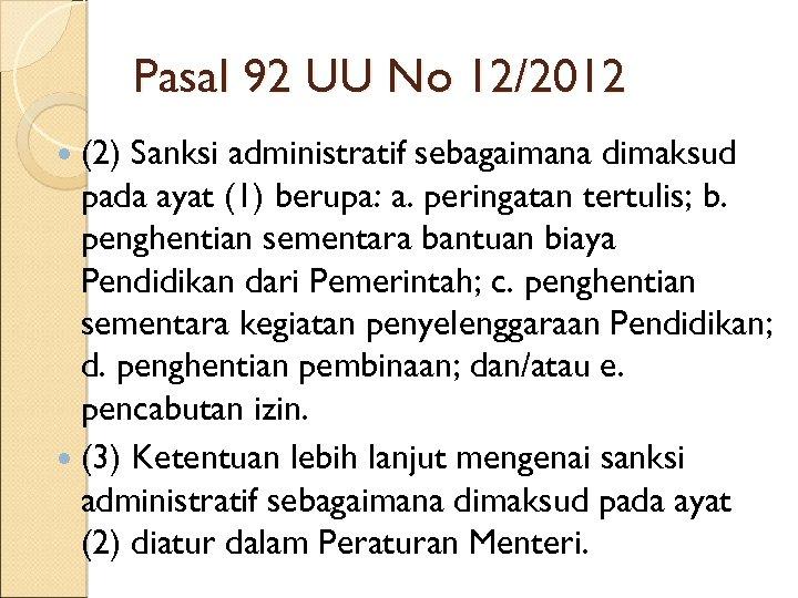 Pasal 92 UU No 12/2012 (2) Sanksi administratif sebagaimana dimaksud pada ayat (1) berupa: