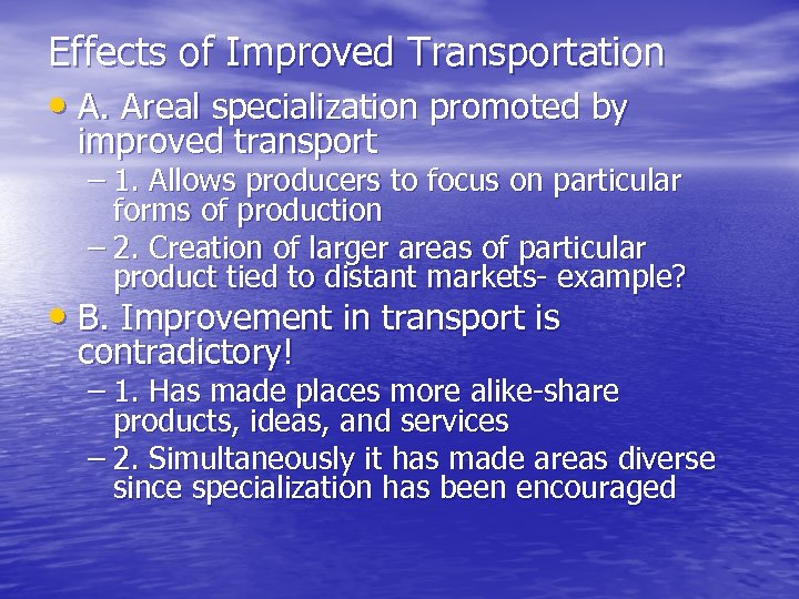 Effects of Improved Transportation • A. Areal specialization promoted by improved transport – 1.