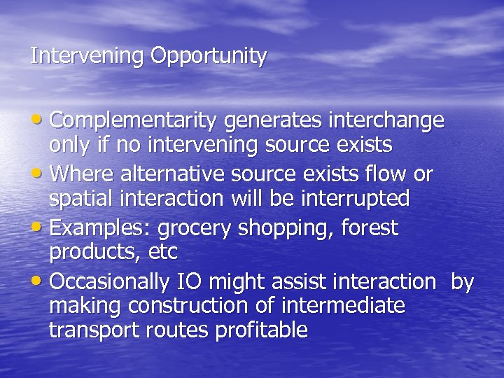 Intervening Opportunity • Complementarity generates interchange only if no intervening source exists • Where