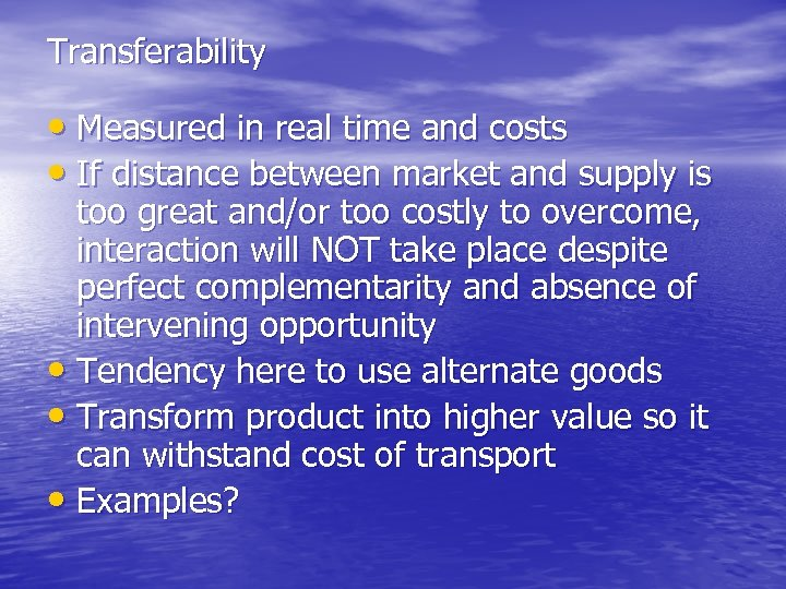 Transferability • Measured in real time and costs • If distance between market and