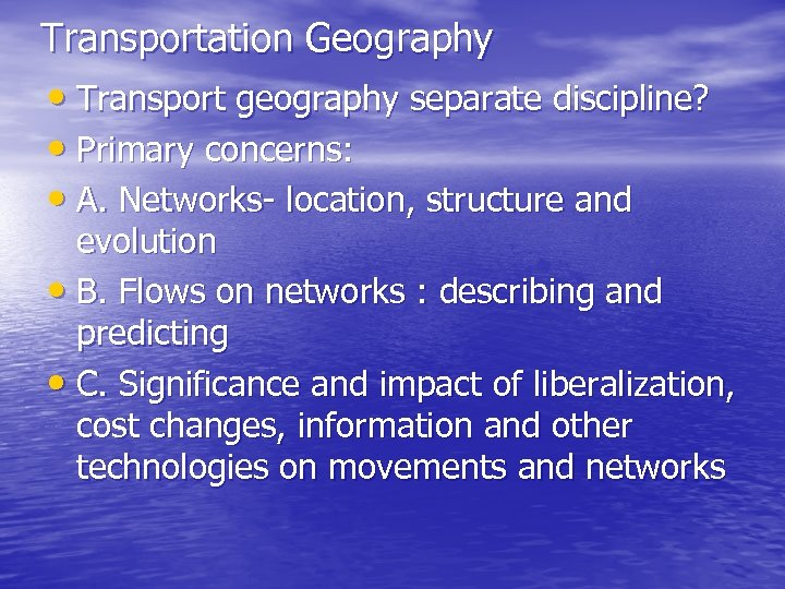 Transportation Geography • Transport geography separate discipline? • Primary concerns: • A. Networks- location,