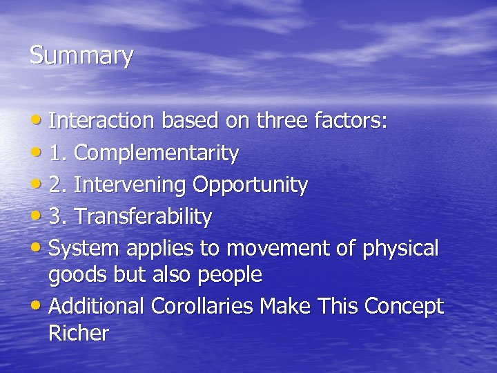 Summary • Interaction based on three factors: • 1. Complementarity • 2. Intervening Opportunity