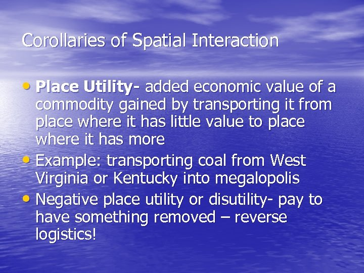 Corollaries of Spatial Interaction • Place Utility- added economic value of a commodity gained