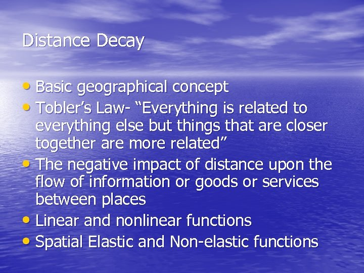 """Distance Decay • Basic geographical concept • Tobler's Law- """"Everything is related to everything"""