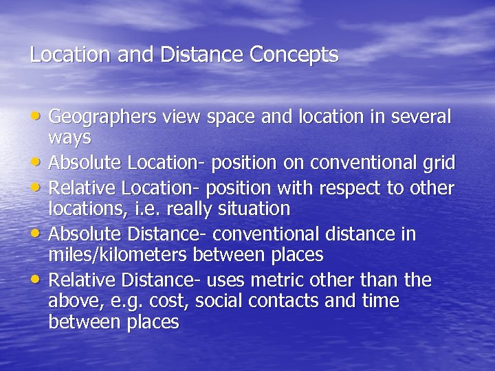 Location and Distance Concepts • Geographers view space and location in several • •