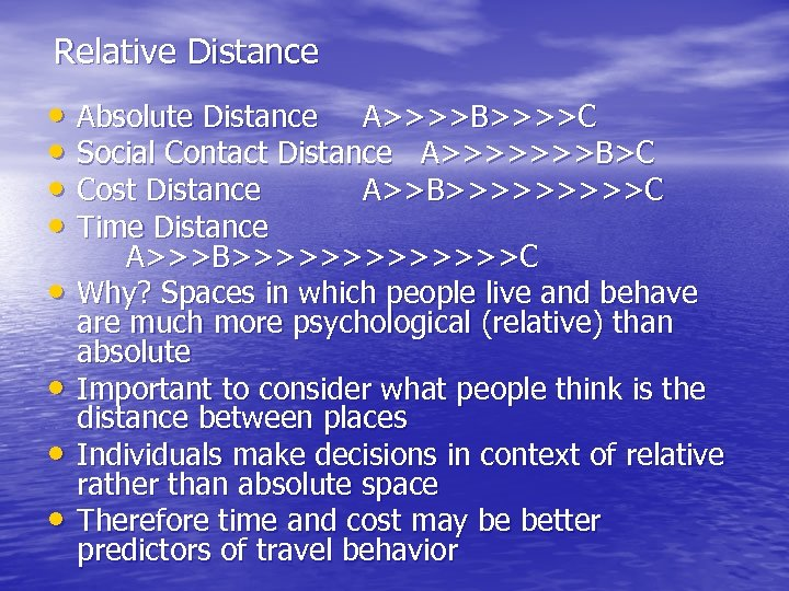 Relative Distance • Absolute Distance A>>>>B>>>>C • Social Contact Distance A>>>>>>>B>C • Cost Distance