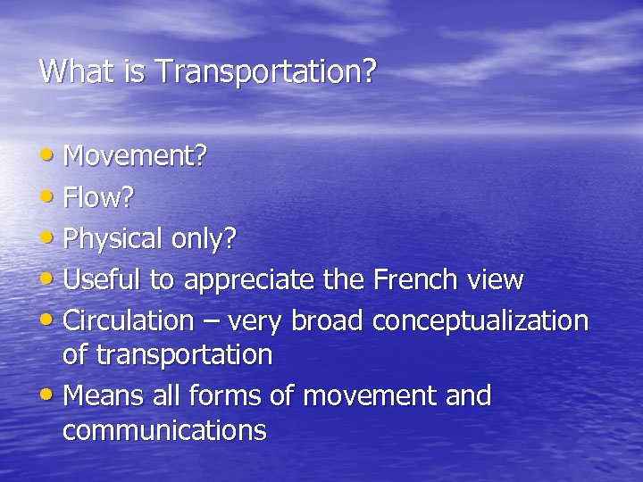 What is Transportation? • Movement? • Flow? • Physical only? • Useful to appreciate