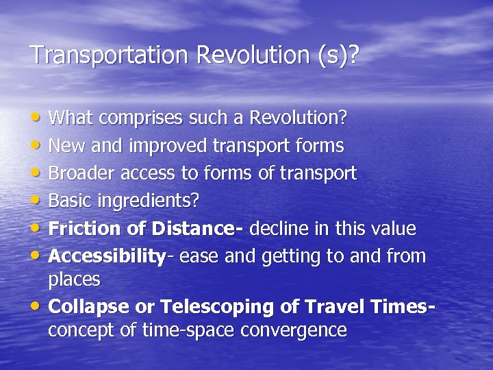 Transportation Revolution (s)? • What comprises such a Revolution? • New and improved transport