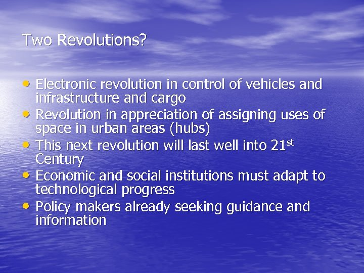 Two Revolutions? • Electronic revolution in control of vehicles and • • infrastructure and