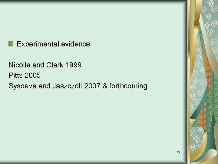 Experimental evidence: Nicolle and Clark 1999 Pitts 2005 Sysoeva and Jaszczolt 2007 & forthcoming