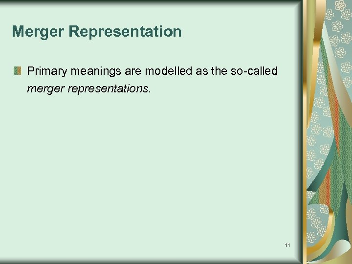 Merger Representation Primary meanings are modelled as the so-called merger representations. 11