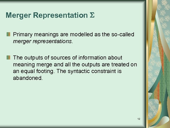 Merger Representation Primary meanings are modelled as the so-called merger representations. The outputs of