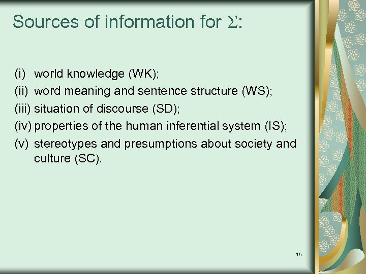 Sources of information for : (i) world knowledge (WK); (ii) word meaning and sentence