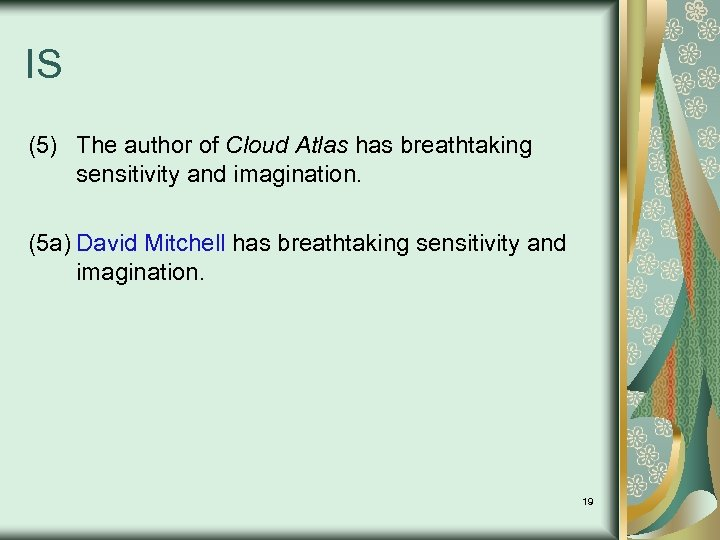 IS (5) The author of Cloud Atlas has breathtaking sensitivity and imagination. (5 a)