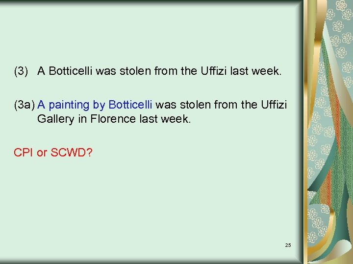 (3) A Botticelli was stolen from the Uffizi last week. (3 a) A painting