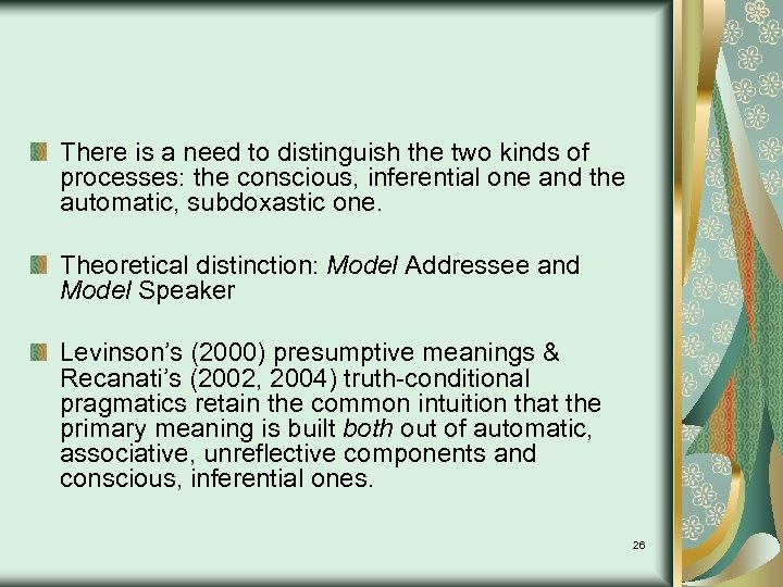 There is a need to distinguish the two kinds of processes: the conscious, inferential