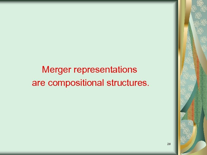 Merger representations are compositional structures. 28