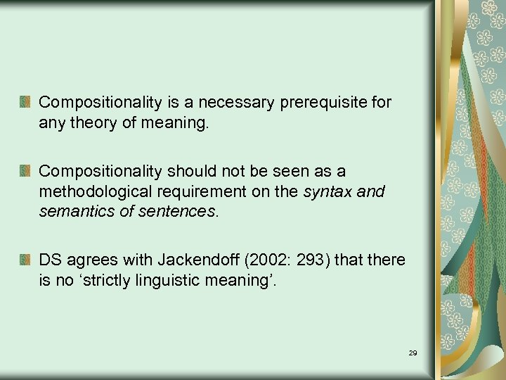Compositionality is a necessary prerequisite for any theory of meaning. Compositionality should not be