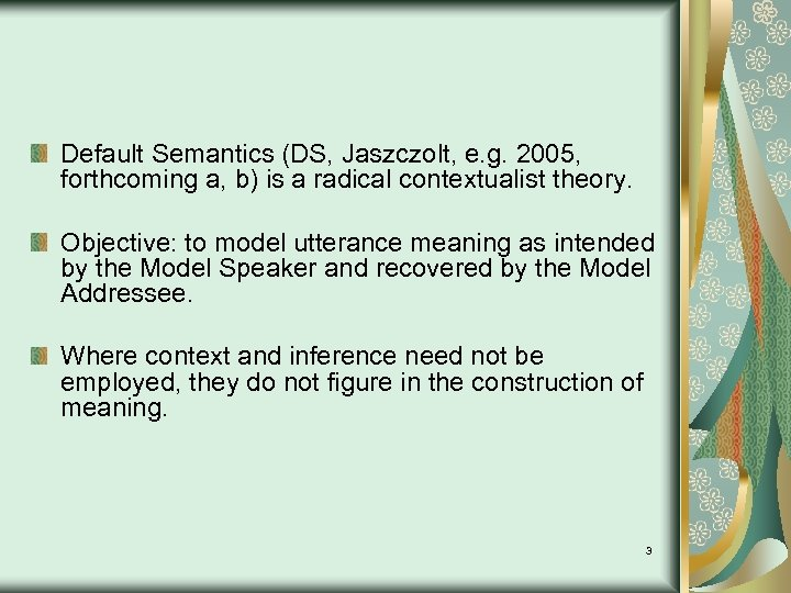 Default Semantics (DS, Jaszczolt, e. g. 2005, forthcoming a, b) is a radical contextualist