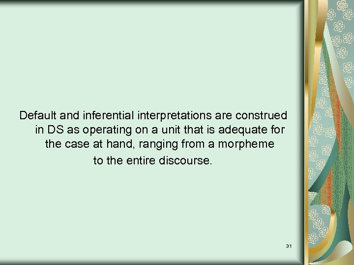 Default and inferential interpretations are construed in DS as operating on a unit that