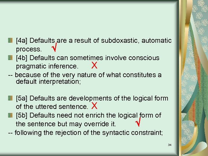 [4 a] Defaults are a result of subdoxastic, automatic process. [4 b] Defaults can