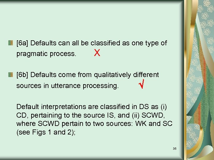 [6 a] Defaults can all be classified as one type of pragmatic process. X